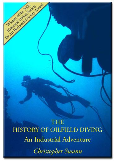 The History of Oil Field Diving, an Industrial Adventure.